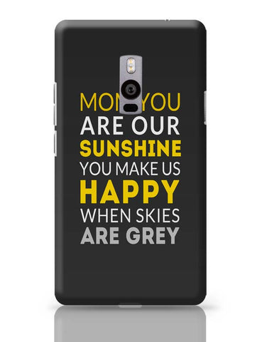 Mom You Are Our Sunshine | Mother's Day Gift OnePlus Two Covers Cases Online India