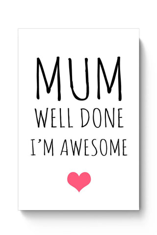 Mum Well Done, I'M Awesome | Mother's Day Gift Poster Online India