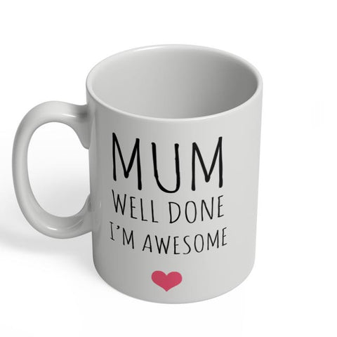 Mum Well Done, I'M Awesome Coffee Mug Online India