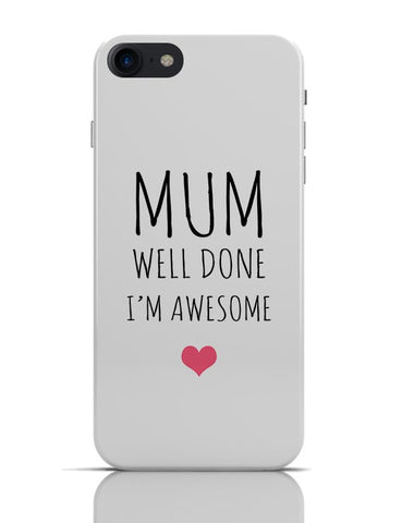 Mum Well Done, I'M Awesome iPhone 7 Covers Cases Online India