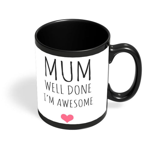 Mum Well Done, I'M Awesome Black Coffee Mug Online India