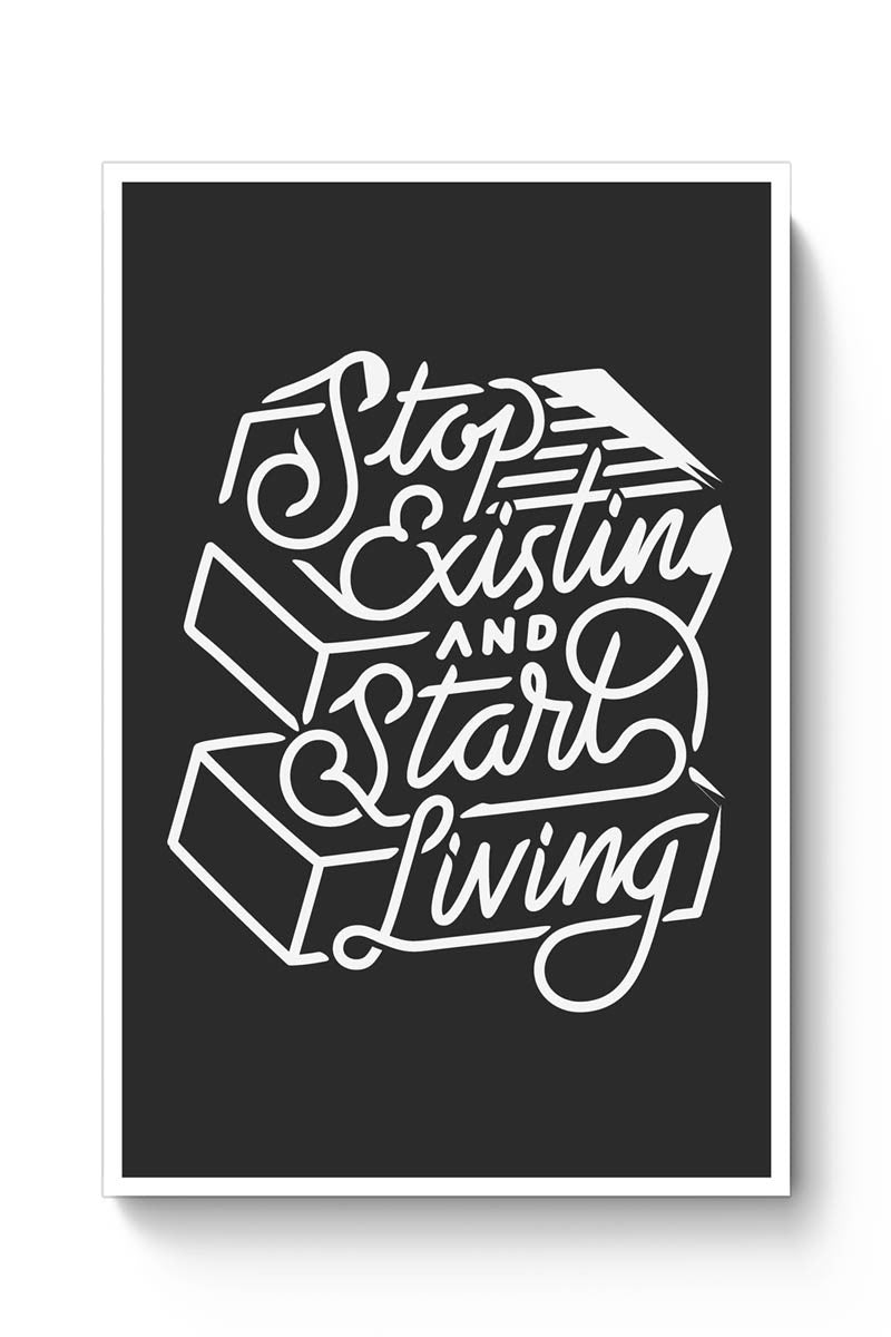 Stop Existing And Start Living Poster