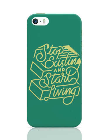Stop Existing And Start Living iPhone Covers Cases Online India