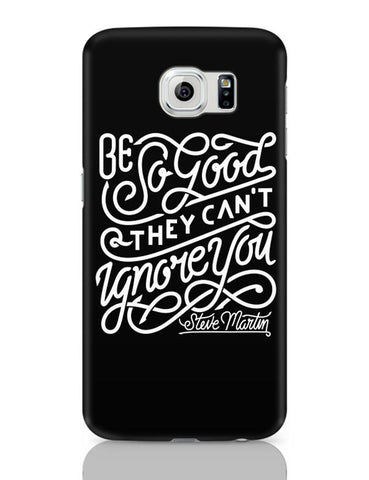 Be So Good So They Can'T Ignore You Samsung Galaxy S6 Covers Cases Online India