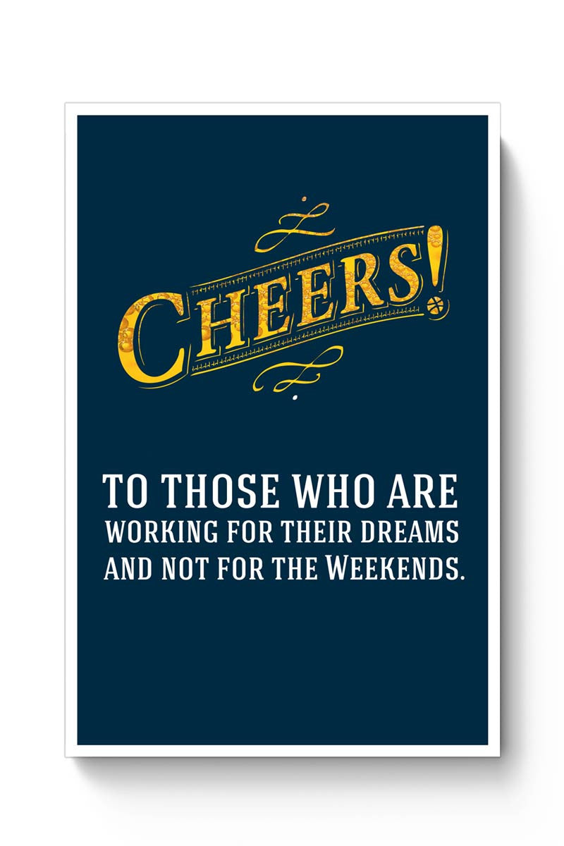 Cheers To Those Who Work For Their Dreams Poster