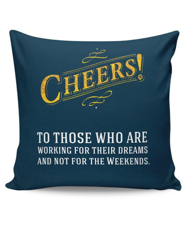 Cheers To Those Who Work For Their Dreams Cushion Cover Online India