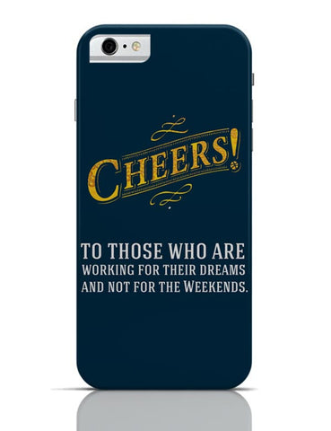 Cheers To Those Who Work For Their Dreams iPhone 6 6S Covers Cases Online India