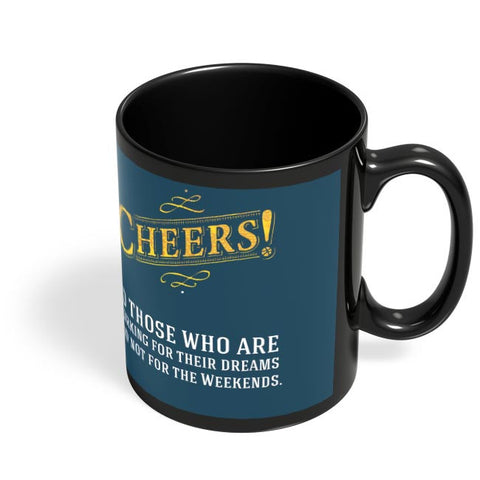 Cheers To Those Who Work For Their Dreams Black Coffee Mug Online India