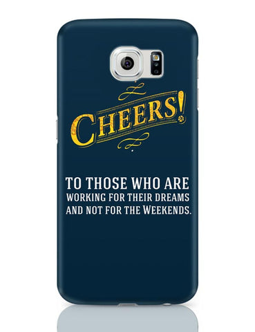 Cheers To Those Who Work For Their Dreams Samsung Galaxy S6 Covers Cases Online India