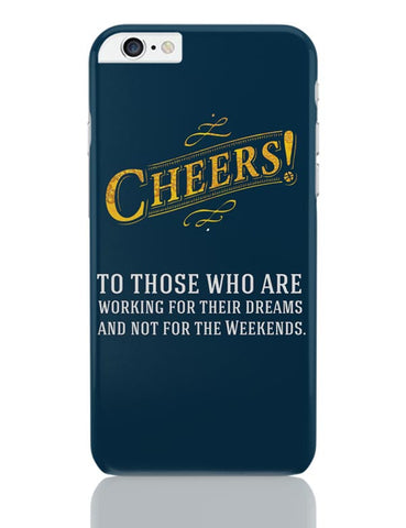 Cheers To Those Who Work For Their Dreams iPhone 6 Plus / 6S Plus Covers Cases Online India