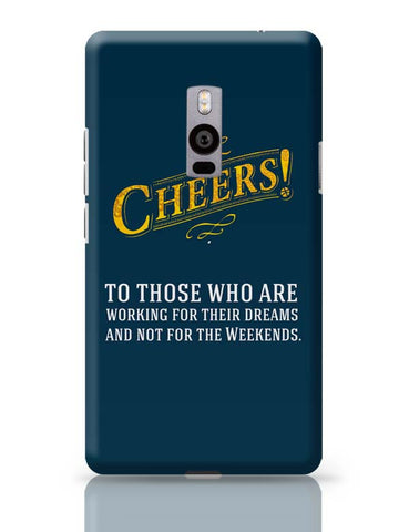 Cheers To Those Who Work For Their Dreams OnePlus Two Covers Cases Online India
