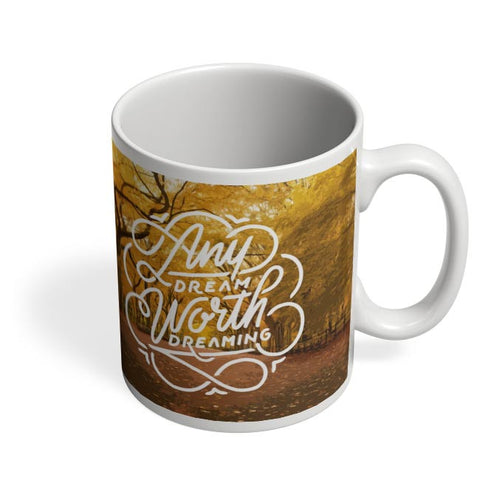 Any Dream Worth Dreaming Typography Coffee Mug Online India