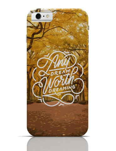Any Dream Worth Dreaming Typography iPhone 6 6S Covers Cases Online India
