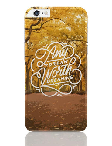 Any Dream Worth Dreaming Typography iPhone 6 Plus / 6S Plus Covers Cases Online India