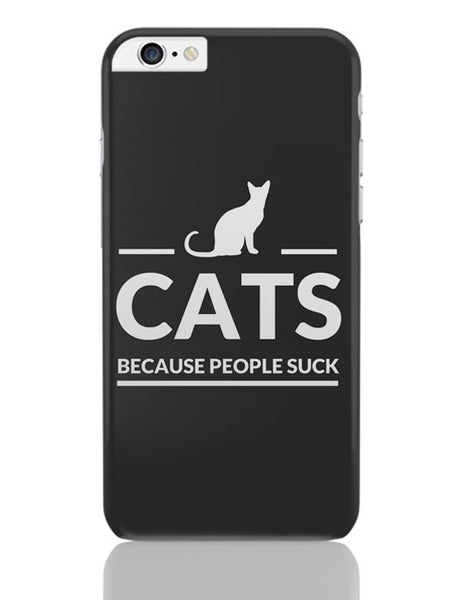 Cats | Because People Suck iPhone 6 Plus / 6S Plus Covers Cases Online India