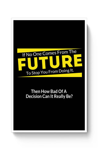 If No One Comes From Future | Doing It Decisions Poster Online India