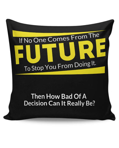 If No One Comes From Future | Doing It Decisions Cushion Cover Online India