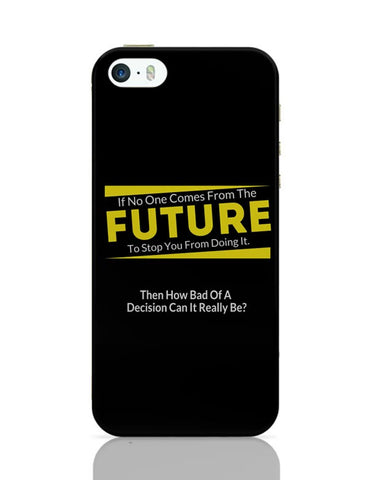If No One Comes From Future | Doing It Decisions iPhone Covers Cases Online India