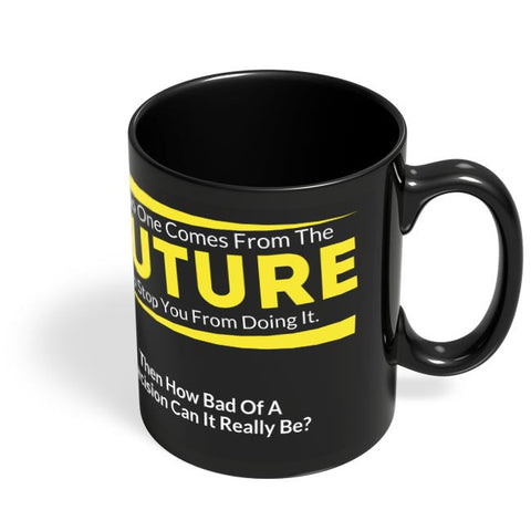 If No One Comes From Future | Doing It Decisions Black Coffee Mug Online India