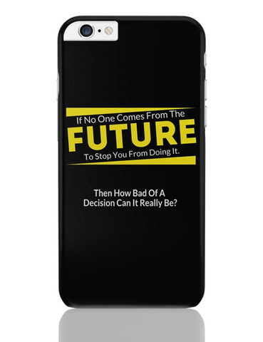If No One Comes From Future | Doing It Decisions iPhone 6 Plus / 6S Plus Covers Cases Online India