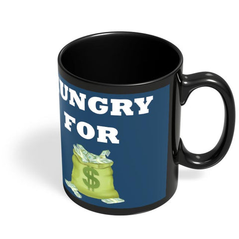 Hungry For Money Black Coffee Mug Online India