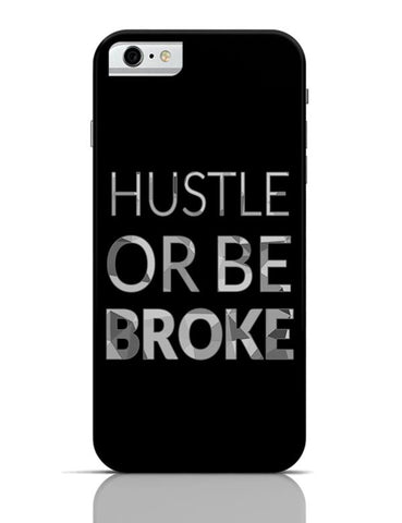 Hustle Or Be Broke iPhone 6 6S Covers Cases Online India