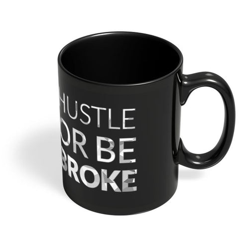 Hustle Or Be Broke Black Coffee Mug Online India