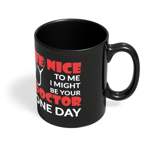 I Might Be Your Doctor One Day  Black Coffee Mug Online India