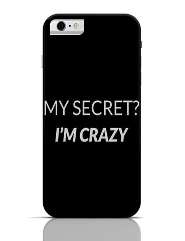 My Secret | I'M Crazy iPhone 6 6S Covers Cases Online India