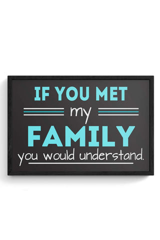 If You Met My Family You Would Understand Framed Poster Online India