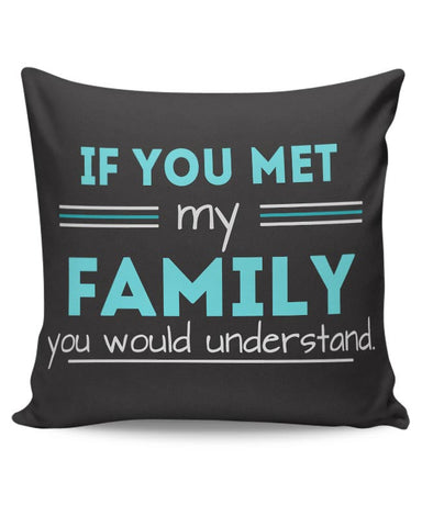 If You Met My Family You Would Understand Cushion Cover Online India