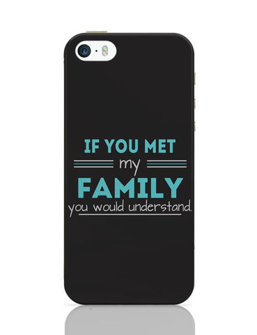 If You Met My Family You Would Understand iPhone Covers Cases Online India