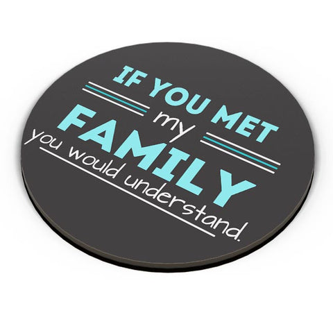 If You Met My Family You Would Understand Fridge Magnet Online India