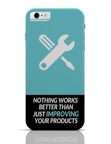 Nothing Works Better Than Improving Your Products iPhone 6 6S Covers Cases Online India