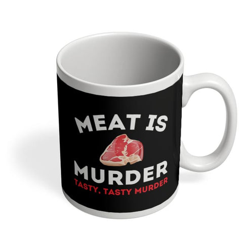 Meat Is Murder .Tasty Tasty Murder Coffee Mug Online India