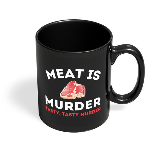 Meat Is Murder .Tasty Tasty Murder Black Coffee Mug Online India