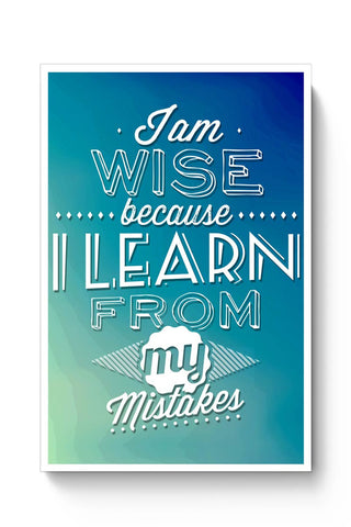 I Am Wise Because I Learn From My Mistakes Poster Online India
