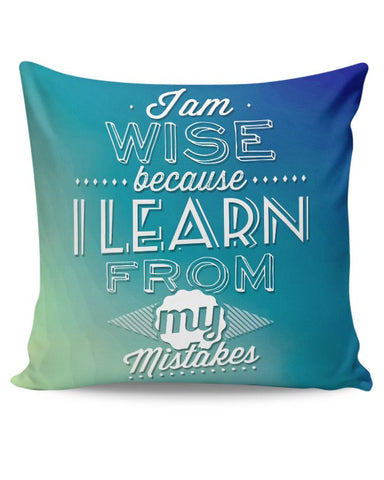 I Am Wise Because I Learn From My Mistakes Cushion Cover Online India