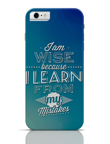 I Am Wise Because I Learn From My Mistakes iPhone 6 6S Covers Cases Online India