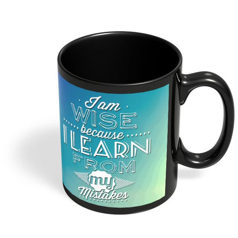 I Am Wise Because I Learn From My Mistakes Black Coffee Mug Online India
