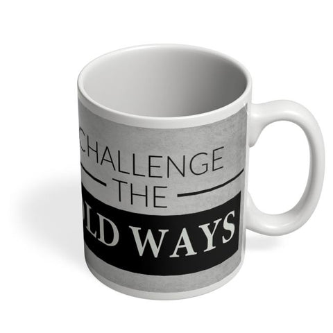 Challenge The Old Ways Coffee Mug Online India
