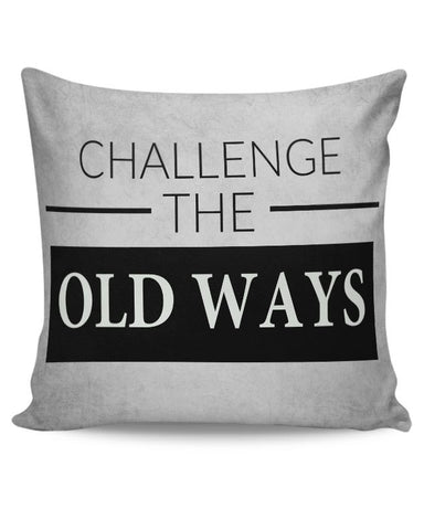 Challenge The Old Ways Cushion Cover Online India