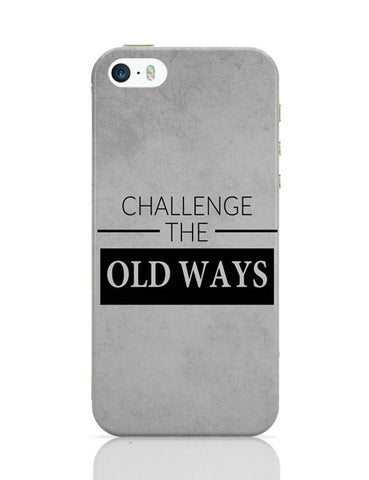 Challenge The Old Ways iPhone Covers Cases Online India