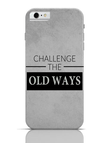 Challenge The Old Ways iPhone 6 6S Covers Cases Online India
