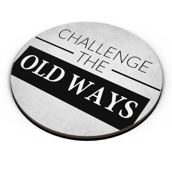 Challenge The Old Ways Fridge Magnet Online India