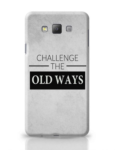 Challenge The Old Ways Samsung Galaxy A7 Covers Cases Online India