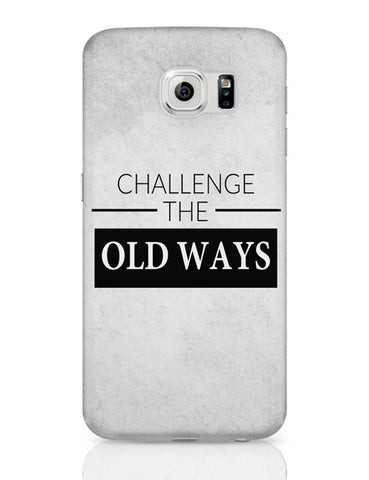Challenge The Old Ways Samsung Galaxy S6 Covers Cases Online India