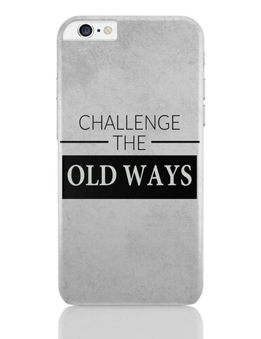 Challenge The Old Ways iPhone 6 Plus / 6S Plus Covers Cases Online India