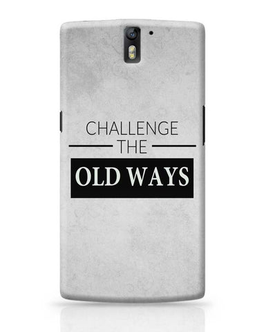 Challenge The Old Ways OnePlus One Covers Cases Online India