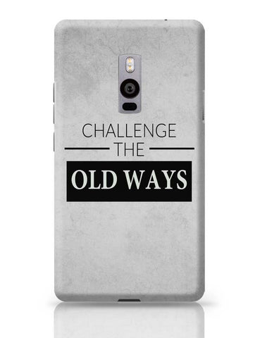 Challenge The Old Ways OnePlus Two Covers Cases Online India